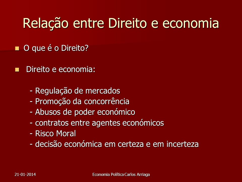 21-01-2014Economia Política Carlos Arriaga Relação entre Direito e economia O que é o Direito? O que é o Direito? Direito e economia: Direito e econom