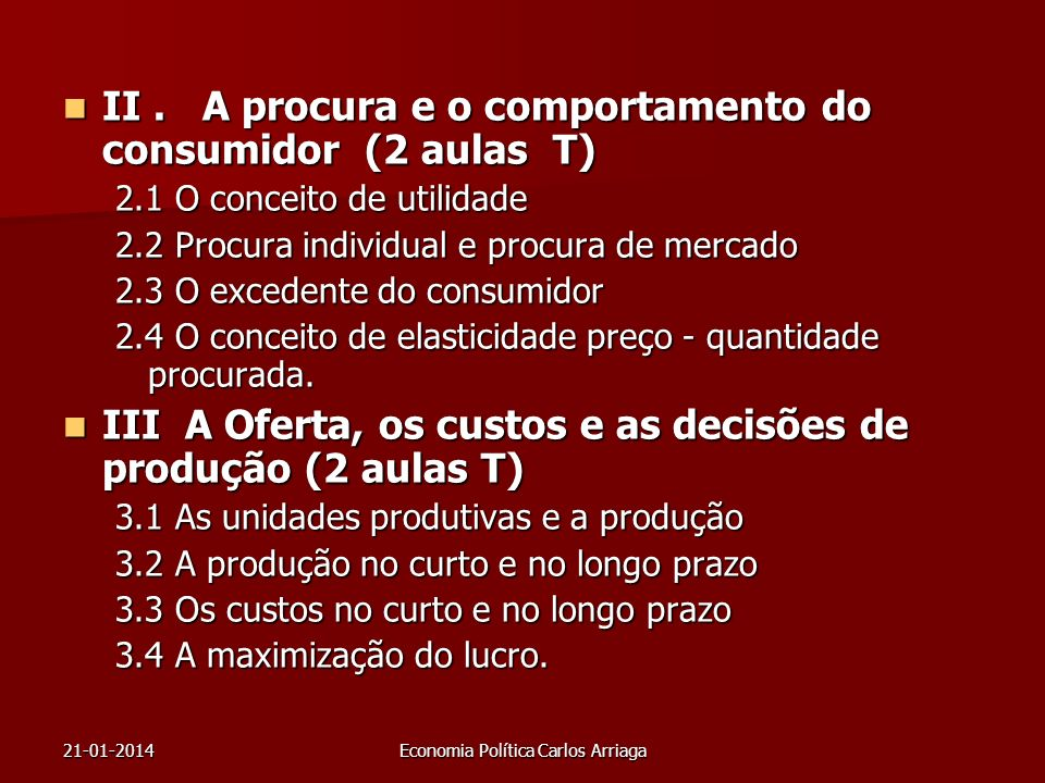 21-01-2014Economia Política Carlos Arriaga II. A procura e o comportamento do consumidor (2 aulas T) II. A procura e o comportamento do consumidor (2