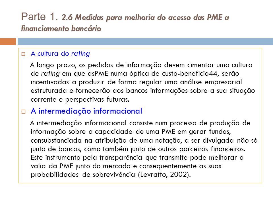 Parte 1. 2.6 Medidas para melhoria do acesso das PME a financiamento bancário A cultura do rating A longo prazo, os pedidos de informação devem ciment