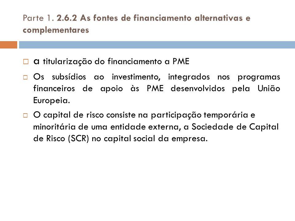 Parte 1. 2.6.2 As fontes de financiamento alternativas e complementares a titularização do financiamento a PME Os subsídios ao investimento, integrado