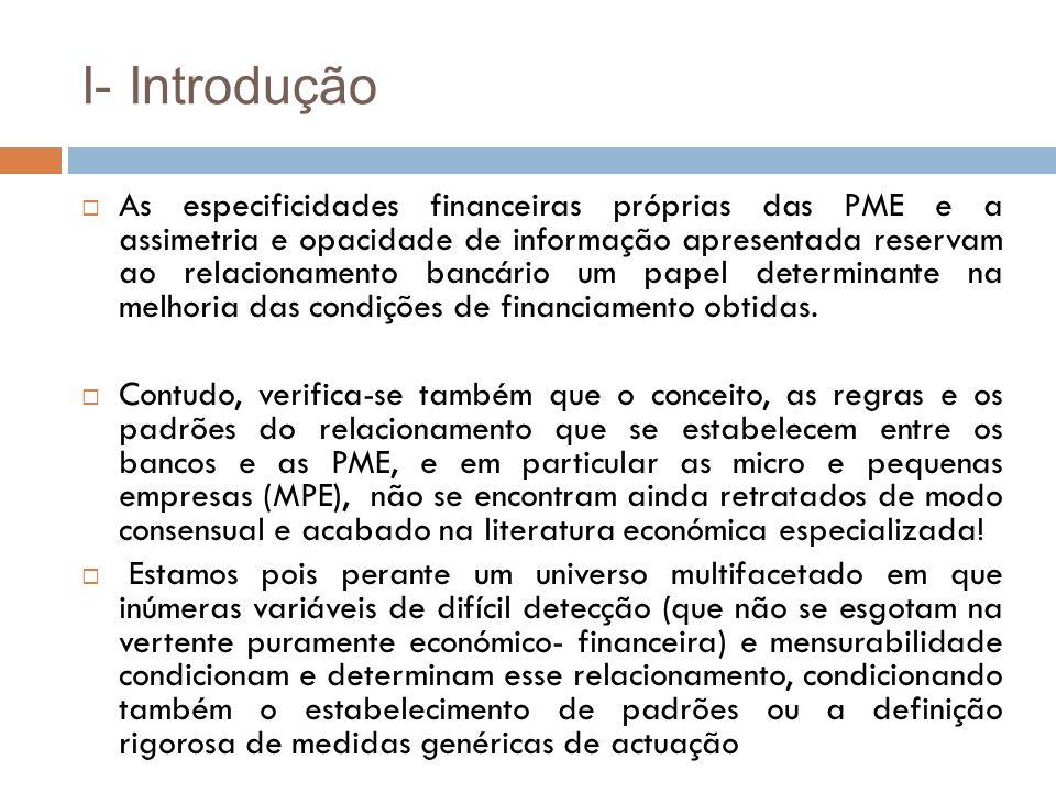 I- Introdução A estrutura desta investigação é repartida em quatro partes distintas: na primeira parte são analisadas as PME e o seu acesso ao financiamento bancário; na segunda parte é abordado de forma teórica e prática o relacionamento entre banco e PME; na terceira parte é apresentado o estudo empírico com o objectivo de analisar a influência do relacionamento nas condições de crédito às PME e na quarta e última parte, são expostos os resultados, as conclusões da investigação e apontadas algumas pistas para investigações futuras.