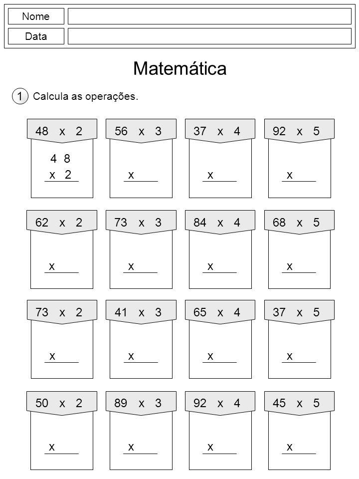 Nome Data Matemática Calcula as operações. 1 56x3 x 48x2 2x 92x5 x 37x4 x 73x3 x 62x2 x 68x5 x 84x4 x 41x3 x 73x2 x 37x5 x 65x4 x 89x3 x 50x2 x 45x5 x