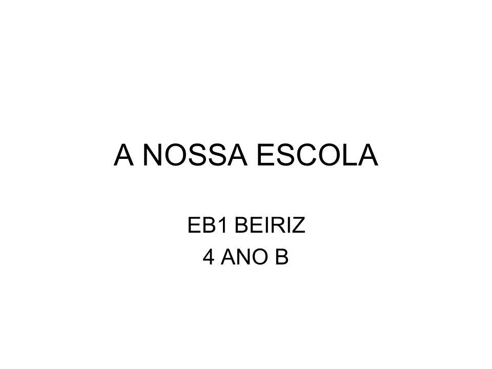 A NOSSA ESCOLA EB1 BEIRIZ 4 ANO B