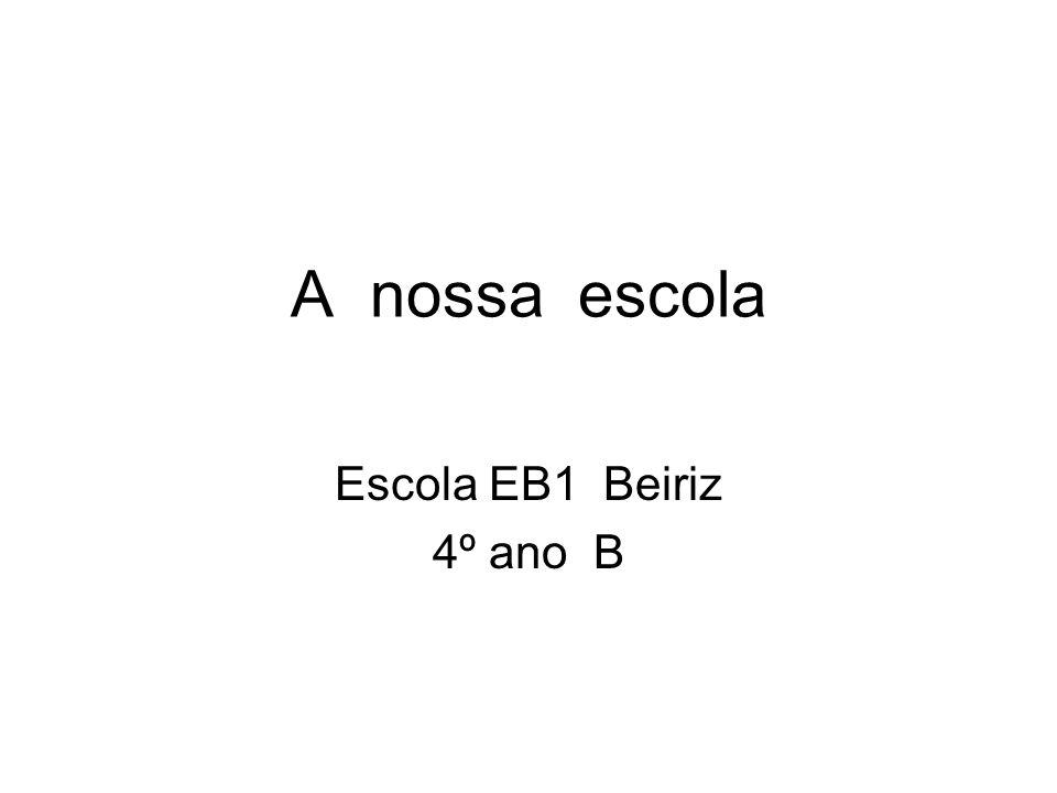 A nossa escola Escola EB1 Beiriz 4º ano B