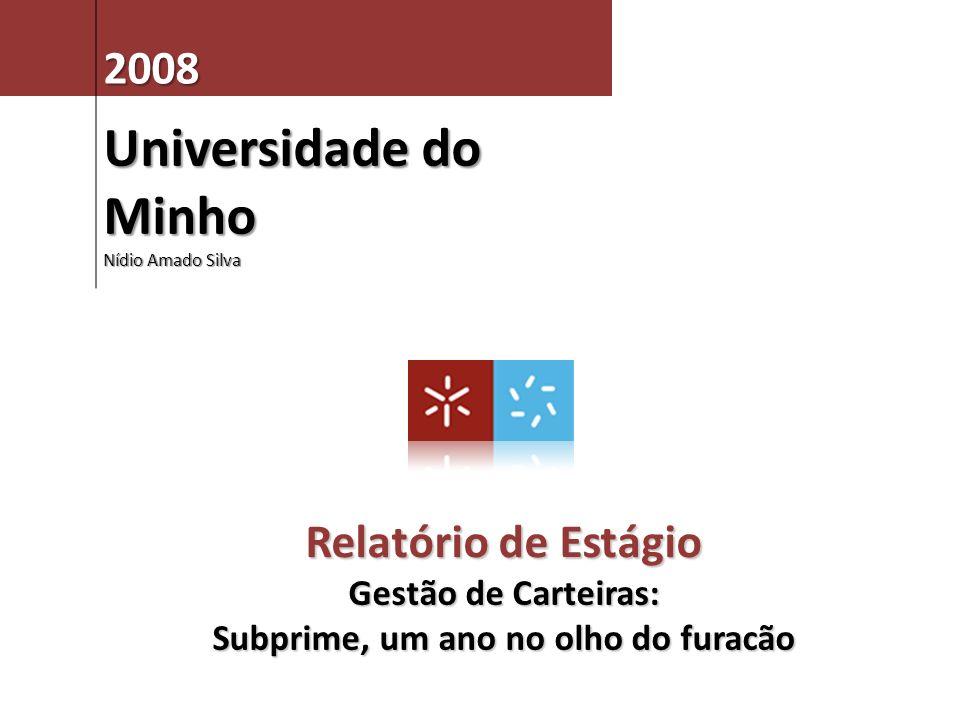 Relatório de Estágio Gestão de Carteiras: Subprime, um ano no olho do furacão 2008 Universidade do Minho Nídio Amado Silva