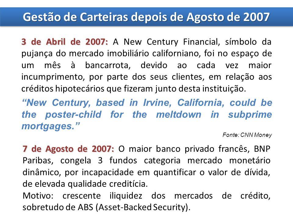 Gestão de Carteiras depois de Agosto de 2007 3 de Abril de 2007: 3 de Abril de 2007: A New Century Financial, símbolo da pujança do mercado imobiliário californiano, foi no espaço de um mês à bancarrota, devido ao cada vez maior incumprimento, por parte dos seus clientes, em relação aos créditos hipotecários que fizeram junto desta instituição.