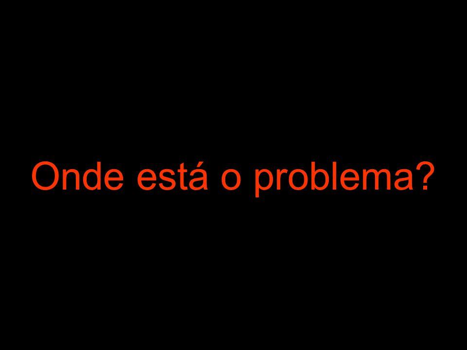 Onde está o problema