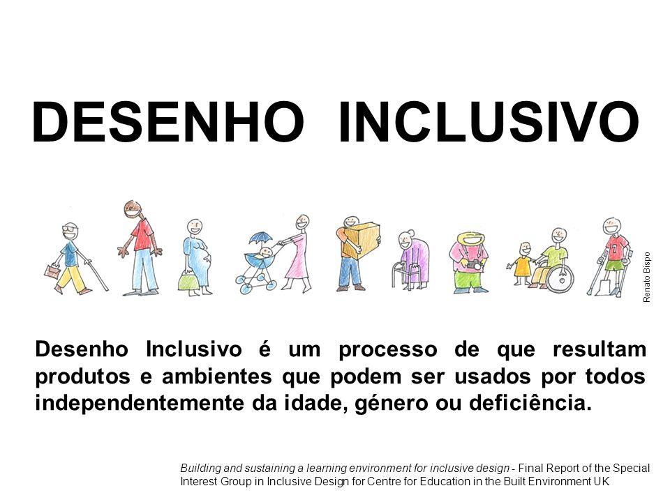 Desenho Inclusivo é um processo de que resultam produtos e ambientes que podem ser usados por todos independentemente da idade, género ou deficiência.