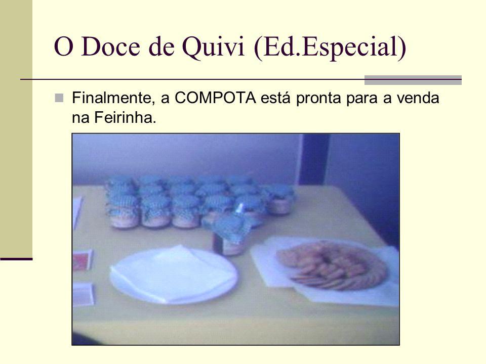 O Doce de Quivi (Ed.Especial) Finalmente, a COMPOTA está pronta para a venda na Feirinha.
