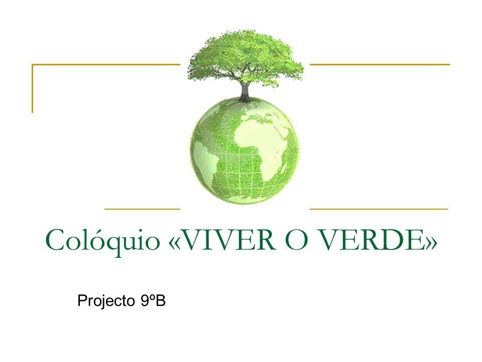 Colóquio «VIVER O VERDE» Projecto 9ºB