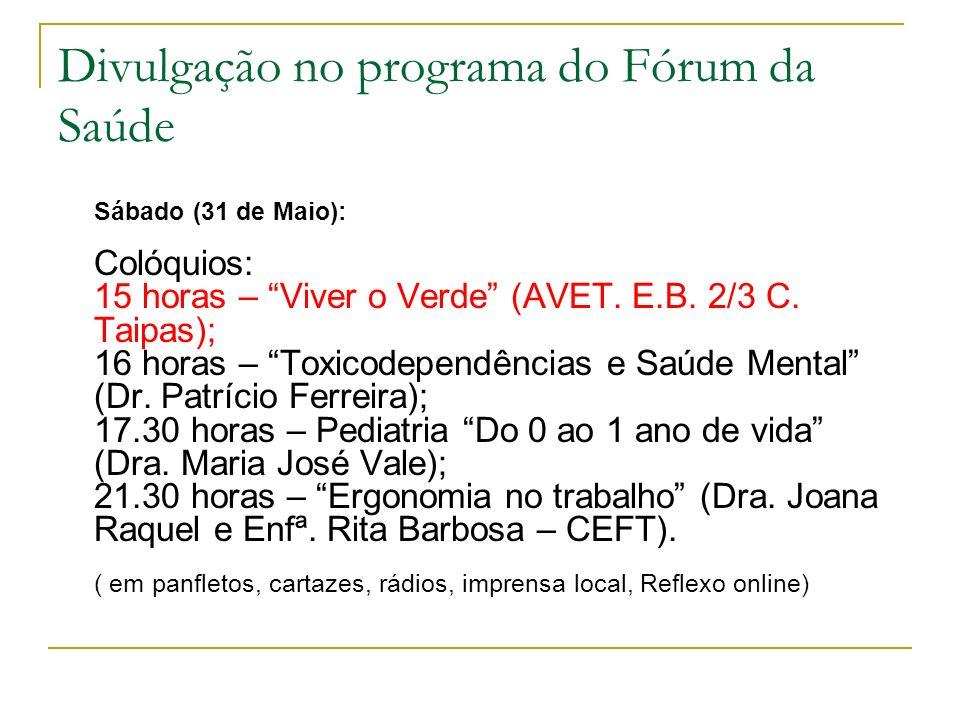 Divulgação no programa do Fórum da Saúde Sábado (31 de Maio): Colóquios: 15 horas – Viver o Verde (AVET. E.B. 2/3 C. Taipas); 16 horas – Toxicodependê