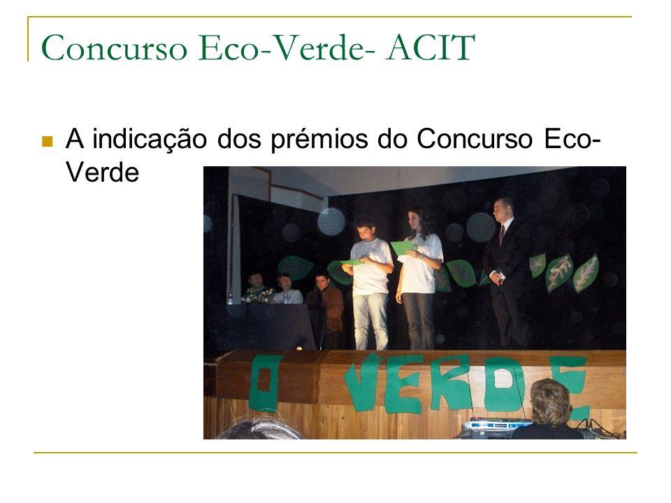 Concurso Eco-Verde- ACIT A indicação dos prémios do Concurso Eco- Verde