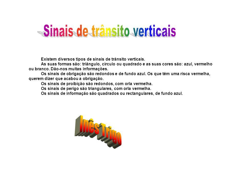Existem diversos tipos de sinais de trânsito verticais. As suas formas são: triângulo, circulo ou quadrado e as suas cores são: azul, vermelho ou bran