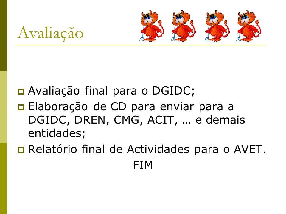 Avaliação Avaliação final para o DGIDC; Elaboração de CD para enviar para a DGIDC, DREN, CMG, ACIT, … e demais entidades; Relatório final de Actividades para o AVET.