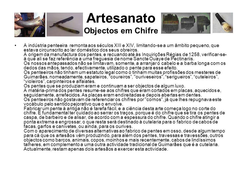 Artesanato Objectos em Chifre A indústria penteeira remonta aos séculos XIII e XIV, limitando-se a um âmbito pequeno, que estava circunscrito ao lar d