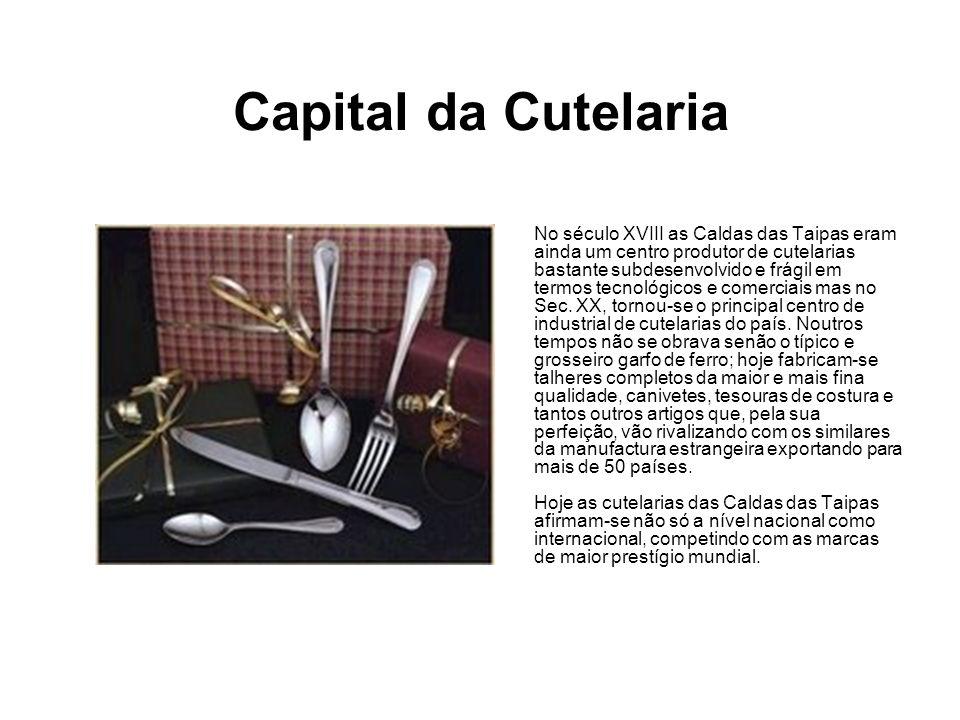Capital da Cutelaria No século XVIII as Caldas das Taipas eram ainda um centro produtor de cutelarias bastante subdesenvolvido e frágil em termos tecn