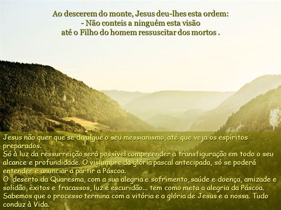 Ao ouvirem estas palavras, os discípulos caíram de rosto por terra e assustaram-se muito. Então Jesus aproximou-se e, tocando-os, disse: - Levantai-vo