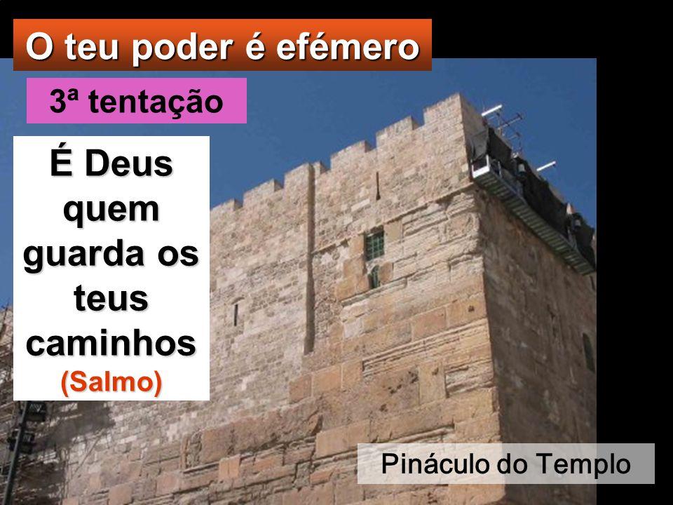 Então o demónio levou-O a Jeru- salém, colocou-O sobre o pinácu- lo do Templo e disse-Lhe: «Se és Filho de Deus, atira-Te daqui abaixo, porque está es