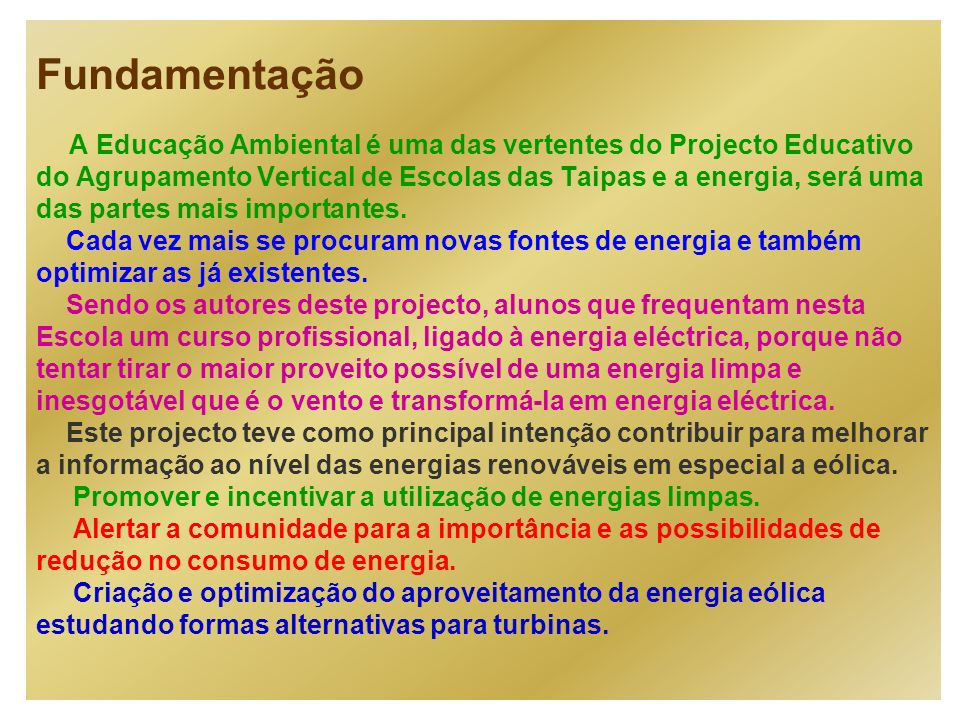 Fundamentação A Educação Ambiental é uma das vertentes do Projecto Educativo do Agrupamento Vertical de Escolas das Taipas e a energia, será uma das partes mais importantes.