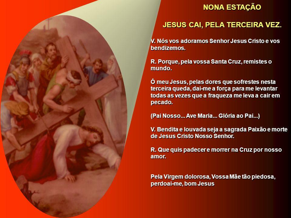 OITAVA ESTAÇÃO OITAVA ESTAÇÃO JESUS CONSOLA AS FILHAS DE JERUSALÉM. JESUS CONSOLA AS FILHAS DE JERUSALÉM. V. Nós vos adoramos Senhor Jesus Cristo e vo