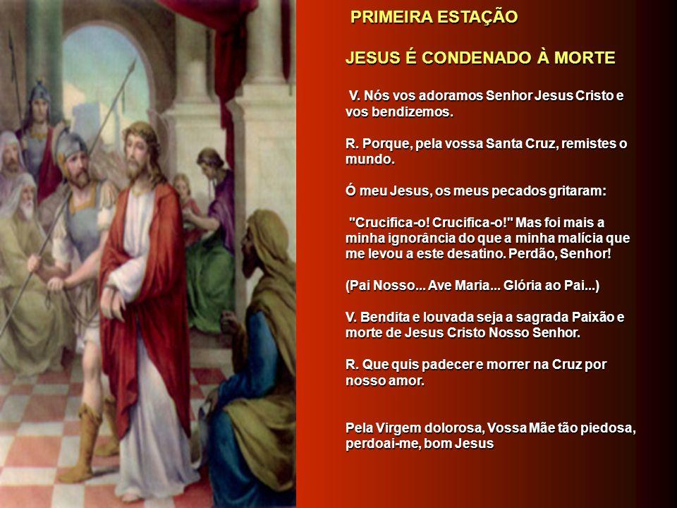 PRIMEIRA ESTAÇÃO PRIMEIRA ESTAÇÃO JESUS É CONDENADO À MORTE JESUS É CONDENADO À MORTE V.