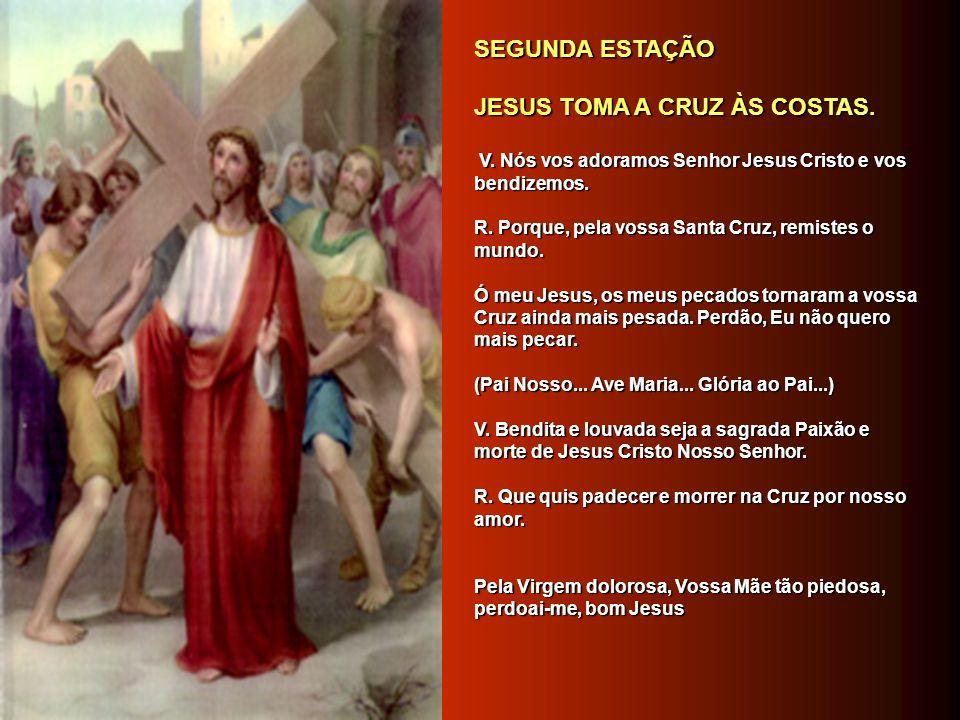 PRIMEIRA ESTAÇÃO PRIMEIRA ESTAÇÃO JESUS É CONDENADO À MORTE JESUS É CONDENADO À MORTE V. Nós vos adoramos Senhor Jesus Cristo e vos bendizemos. V. Nós