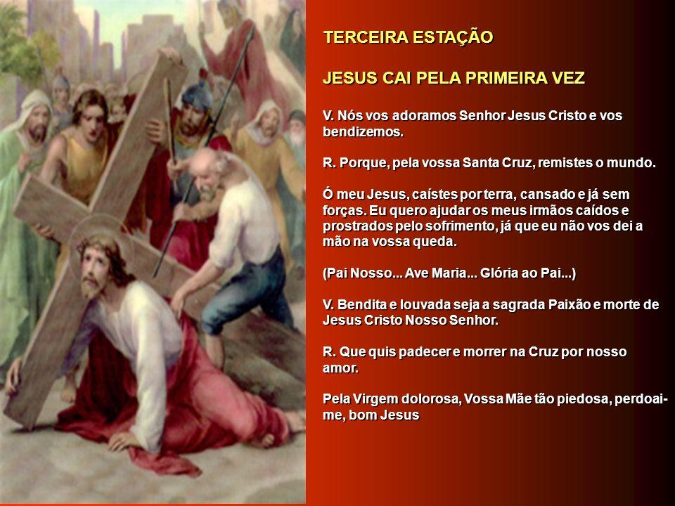SEGUNDA ESTAÇÃO SEGUNDA ESTAÇÃO JESUS TOMA A CRUZ ÀS COSTAS. JESUS TOMA A CRUZ ÀS COSTAS. V. Nós vos adoramos Senhor Jesus Cristo e vos bendizemos. V.
