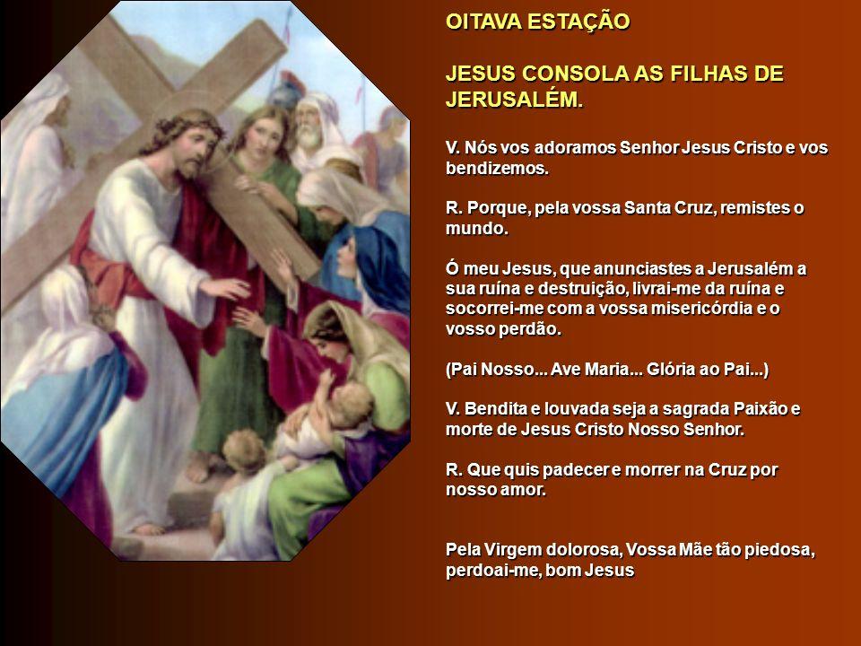 OITAVA ESTAÇÃO OITAVA ESTAÇÃO JESUS CONSOLA AS FILHAS DE JERUSALÉM.