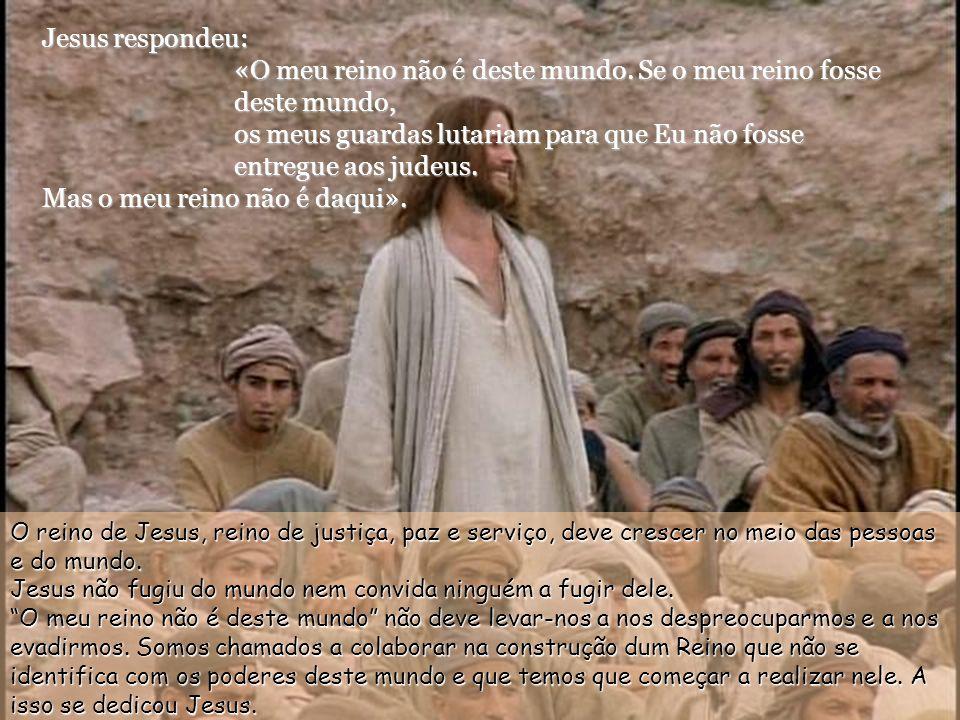 Jesus respondeu-lhe: «É por ti que o dizes, ou foram outros que to disseram de Mim?». Disse-Lhe Pilatos: «Porventura eu sou judeu? O teu povo e os sum