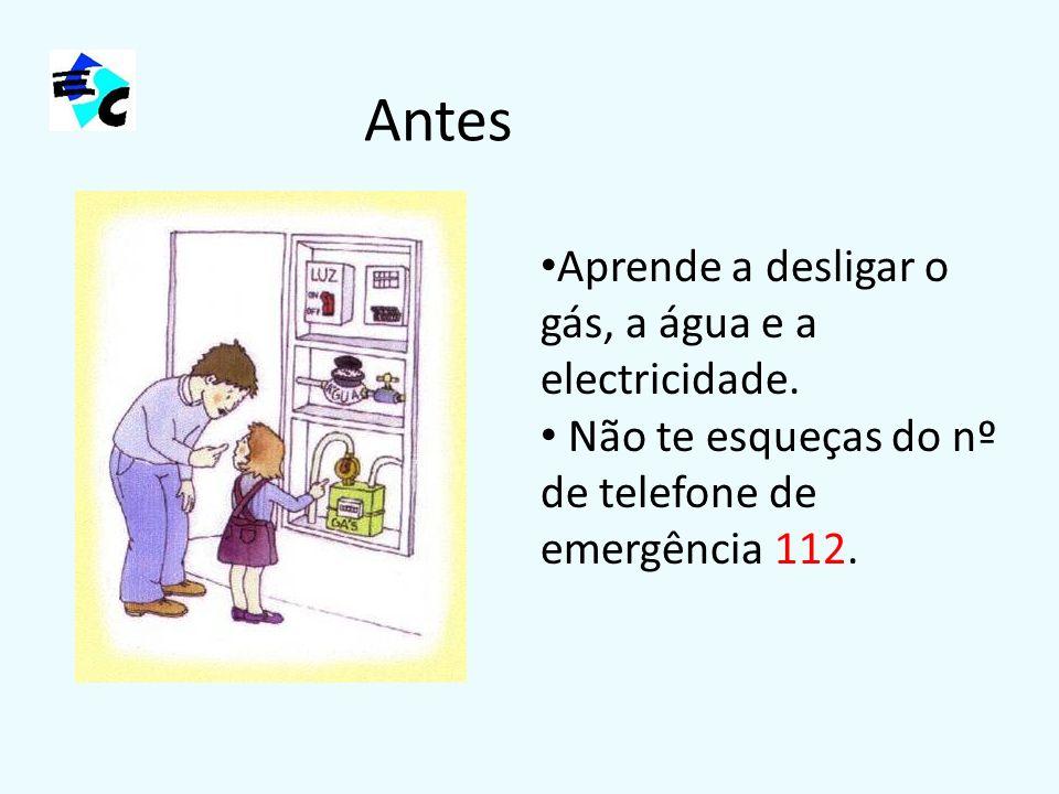 Antes Aprende a desligar o gás, a água e a electricidade. Não te esqueças do nº de telefone de emergência 112.