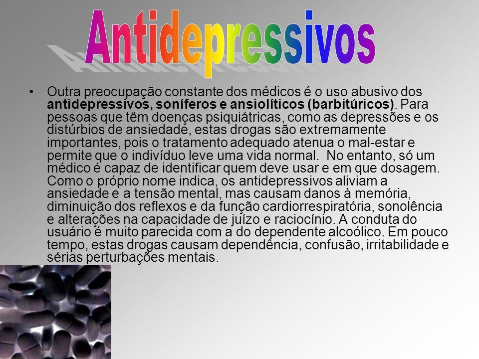 Outra preocupação constante dos médicos é o uso abusivo dos antidepressivos, soníferos e ansiolíticos (barbitúricos). Para pessoas que têm doenças psi