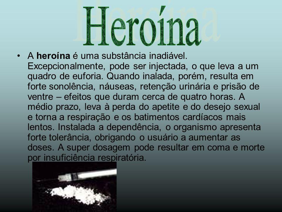 A heroína é uma substância inadiável. Excepcionalmente, pode ser injectada, o que leva a um quadro de euforia. Quando inalada, porém, resulta em forte