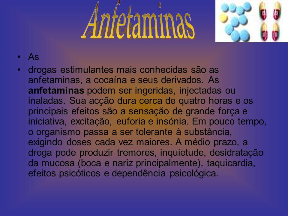 As drogas estimulantes mais conhecidas são as anfetaminas, a cocaína e seus derivados. As anfetaminas podem ser ingeridas, injectadas ou inaladas. Sua