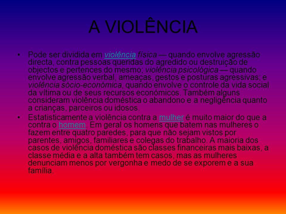 A VIOLÊNCIA Pode ser dividida em violência física quando envolve agressão directa, contra pessoas queridas do agredido ou destruição de objectos e per