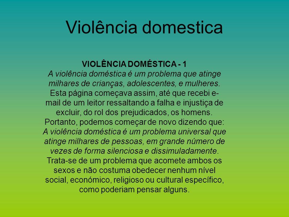 Violência domestica VIOLÊNCIA DOMÉSTICA - 1 A violência doméstica é um problema que atinge milhares de crianças, adolescentes, e mulheres. Esta página