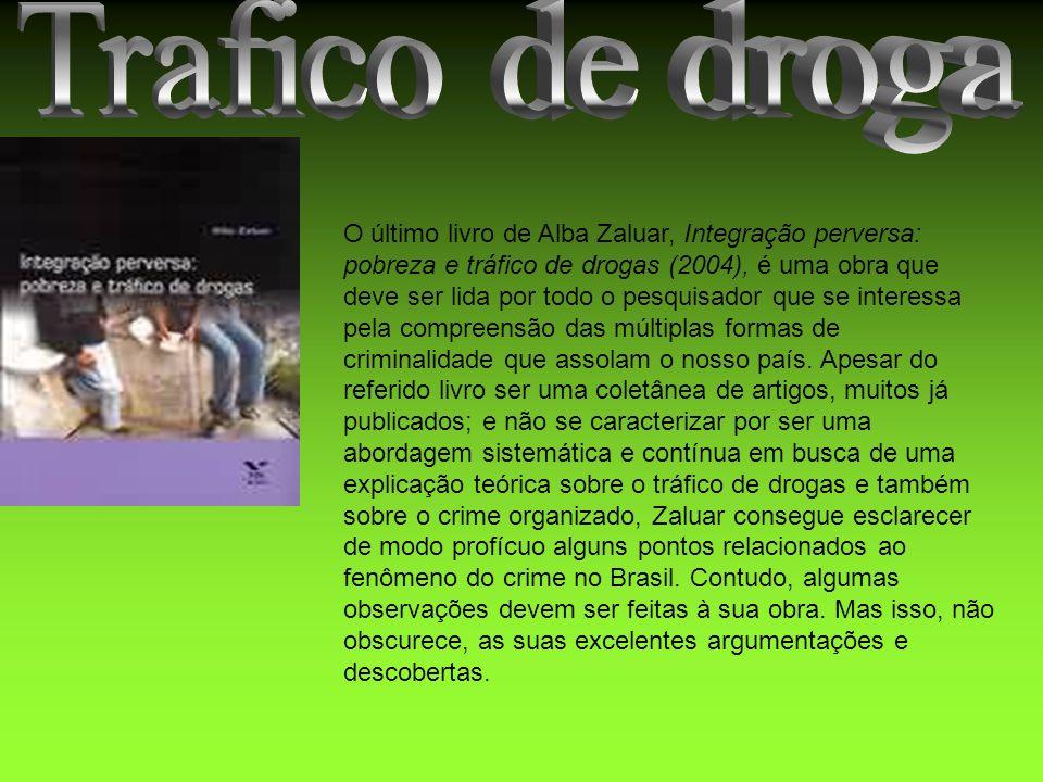 O último livro de Alba Zaluar, Integração perversa: pobreza e tráfico de drogas (2004), é uma obra que deve ser lida por todo o pesquisador que se int