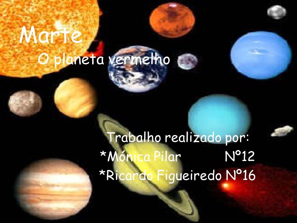 Marte O planeta vermelho Trabalho realizado por: *Mónica Pilar Nº12 *Ricardo Figueiredo Nº16