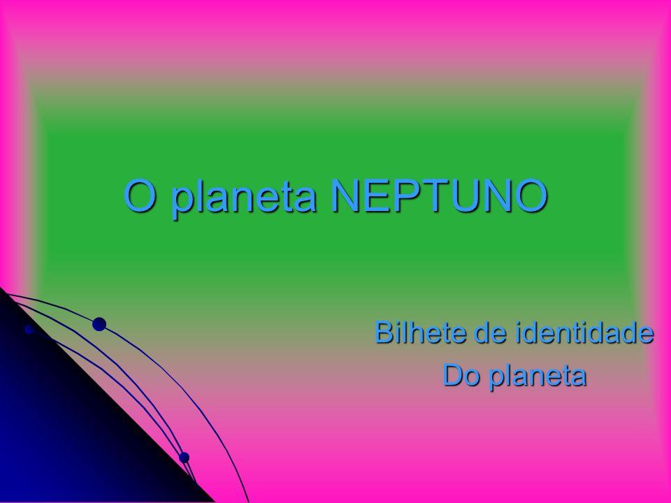 O planeta NEPTUNO Bilhete de identidade Do planeta
