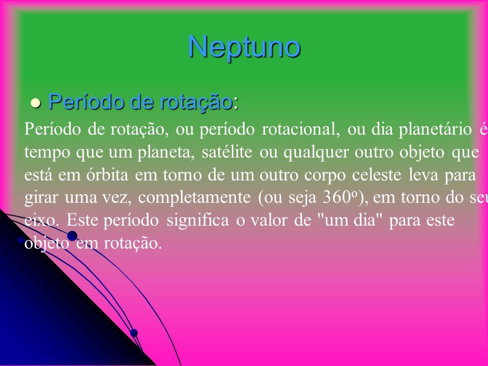 Neptuno Período de translação: Período de translação: O tempo em dias terrestres que o planeta demora a dar uma volta completa em torno do sol, ou sej