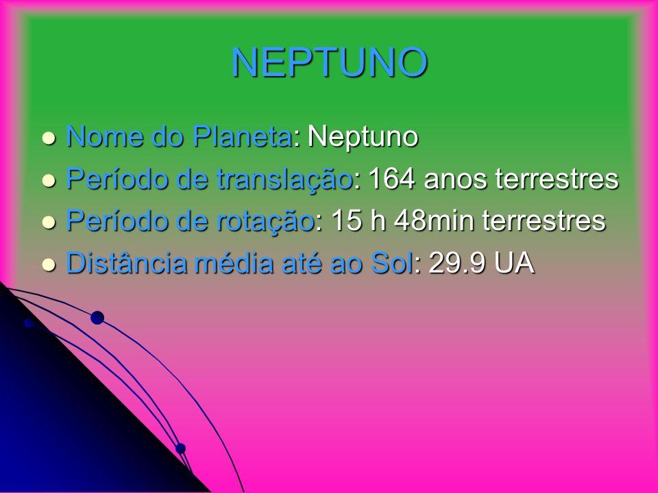NEPTUNO Nome do Planeta: Neptuno Nome do Planeta: Neptuno Período de translação: 164 anos terrestres Período de translação: 164 anos terrestres Período de rotação: 15 h 48min terrestres Período de rotação: 15 h 48min terrestres Distância média até ao Sol: 29.9 UA Distância média até ao Sol: 29.9 UA