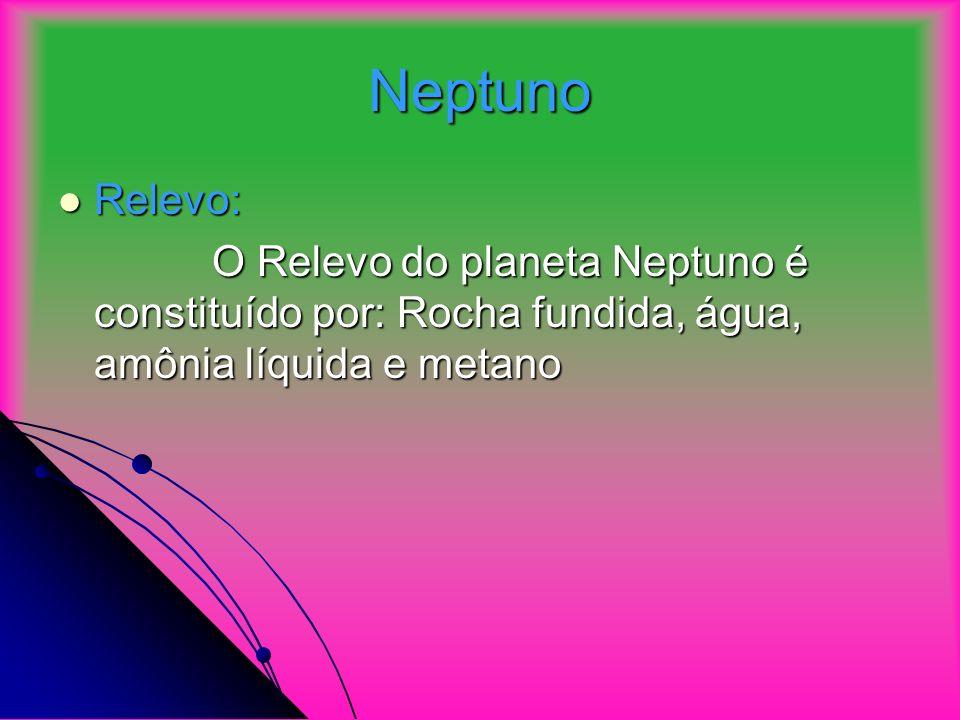 Neptuno Relevo: Relevo: O Relevo do planeta Neptuno é constituído por: Rocha fundida, água, amônia líquida e metano O Relevo do planeta Neptuno é constituído por: Rocha fundida, água, amônia líquida e metano