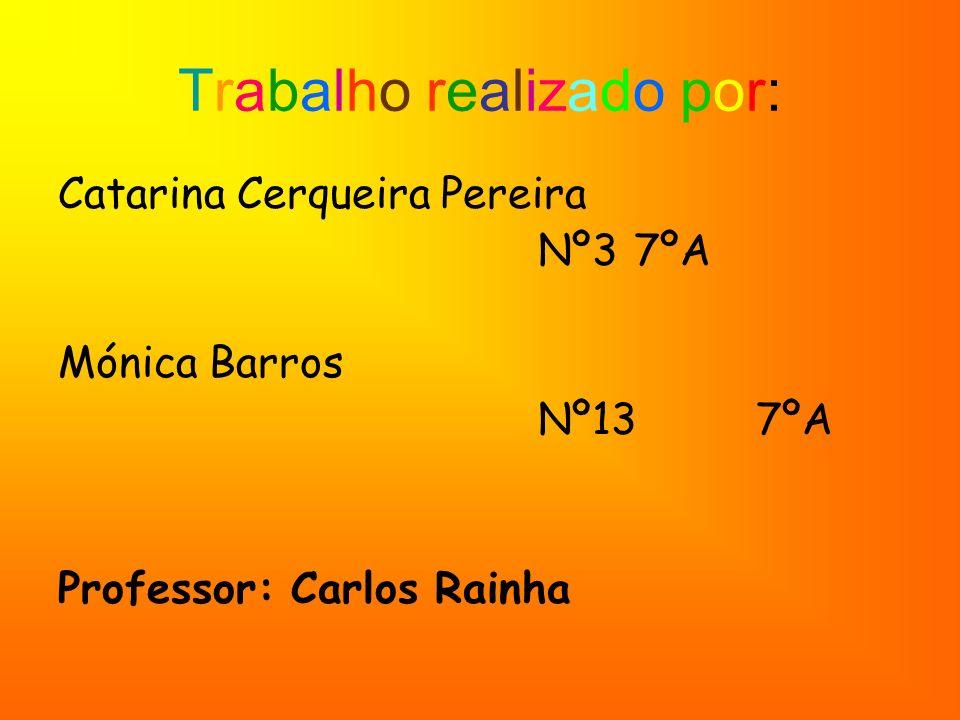 Trabalho realizado por: Catarina Cerqueira Pereira Nº37ºA Mónica Barros Nº13 7ºA Professor: Carlos Rainha