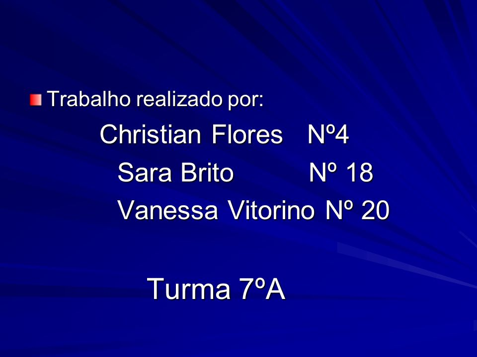 Trabalho realizado por: Christian Flores Nº4 Christian Flores Nº4 Sara Brito Nº 18 Sara Brito Nº 18 Vanessa Vitorino Nº 20 Vanessa Vitorino Nº 20 Turm