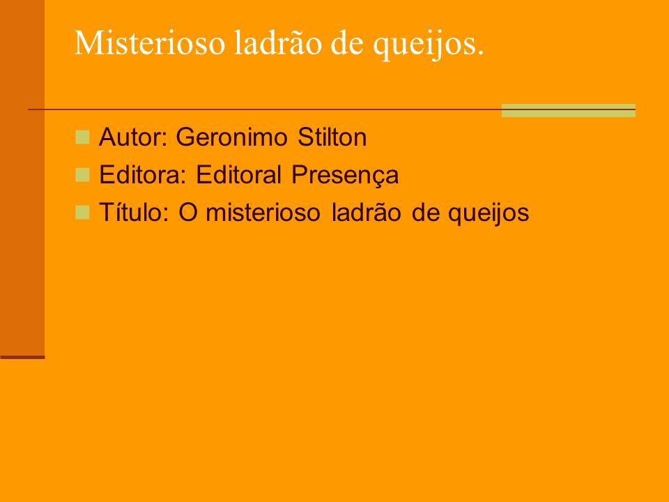 Misterioso ladrão de queijos. Autor: Geronimo Stilton Editora: Editoral Presença Título: O misterioso ladrão de queijos