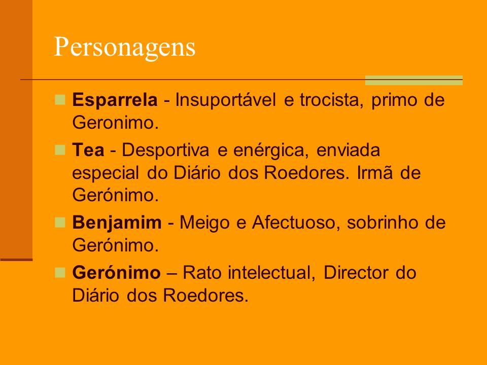 Personagens Esparrela - Insuportável e trocista, primo de Geronimo. Tea - Desportiva e enérgica, enviada especial do Diário dos Roedores. Irmã de Geró