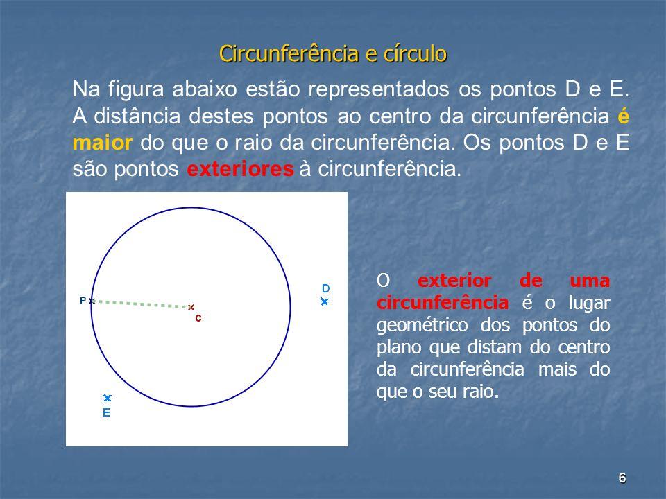 6 Circunferência e círculo Na figura abaixo estão representados os pontos D e E. A distância destes pontos ao centro da circunferência é maior do que