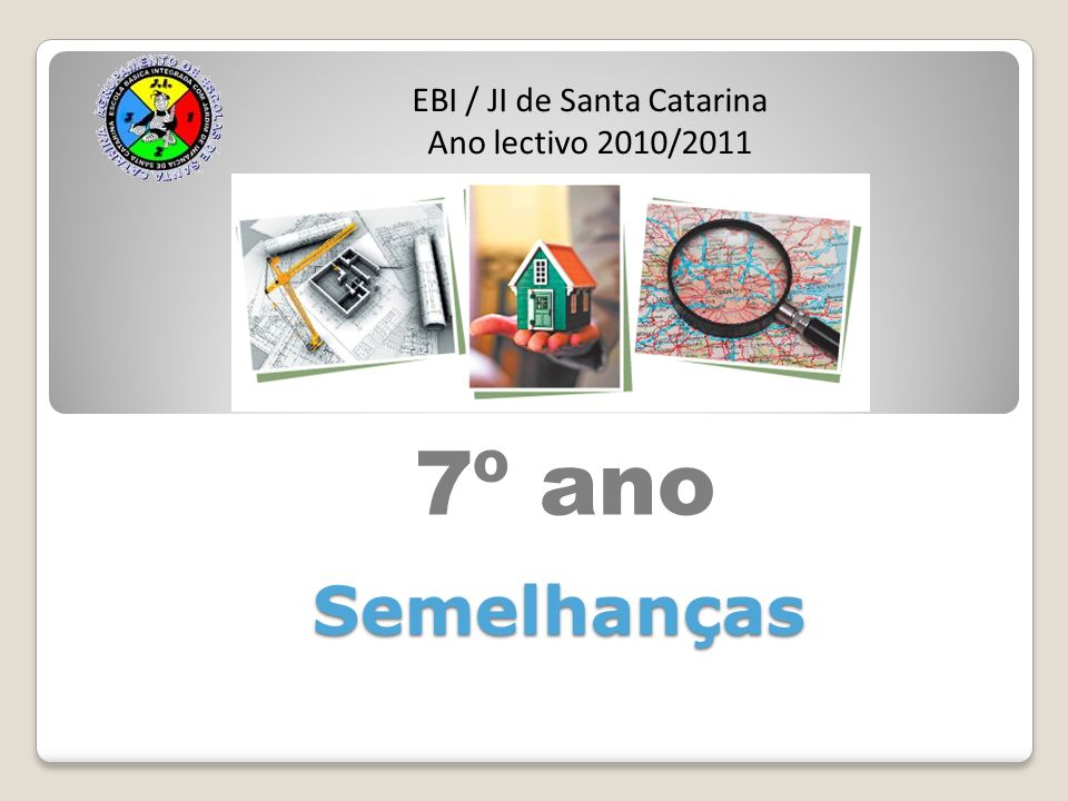 Semelhanças EBI / JI de Santa Catarina Ano lectivo 2010/2011 7º ano