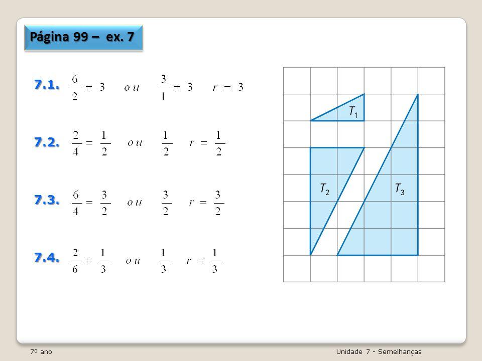 7º ano Unidade 7 - Semelhanças Página 99 – ex. 7 7.1.7.2.7.3.7.4.