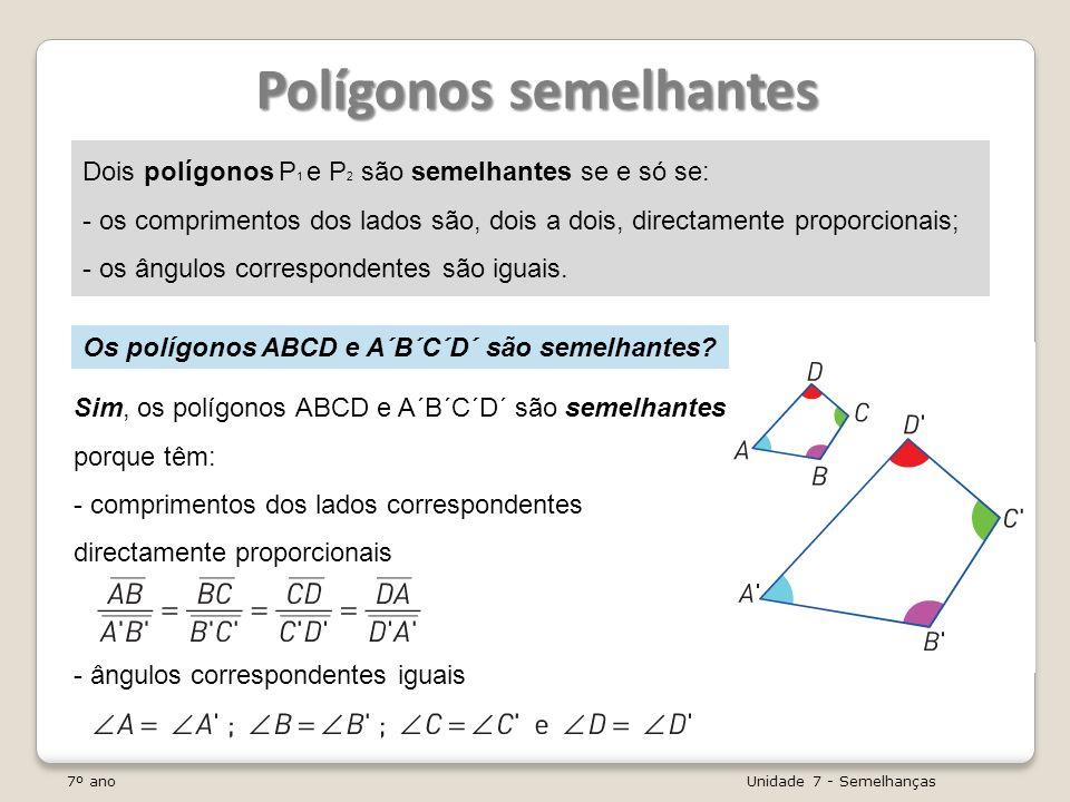 7º ano Unidade 7 - Semelhanças Polígonos semelhantes Dois polígonos P 1 e P 2 são semelhantes se e só se: - os comprimentos dos lados são, dois a dois