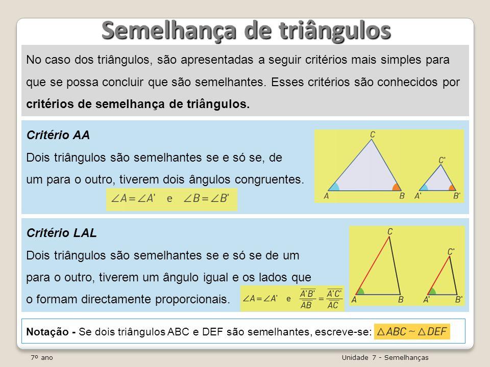 7º ano Unidade 7 - Semelhanças Semelhança de triângulos No caso dos triângulos, são apresentadas a seguir critérios mais simples para que se possa con